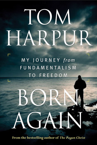 Born Again: My Journey from Fundamentalism to Freedom  by  Tom Harpur