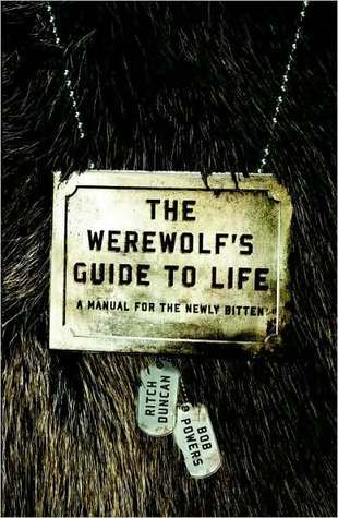The Werewolfs Guide to Life: A Manual for the Newly Bitten  by  Ritch Duncan