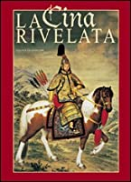 La Cina rivelata. L'Occidente incontra il Celeste Impero