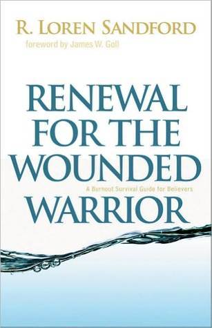 Renewal for the Wounded Warrior: A Burnout Survival Guide for Believers R. Loren Sandford