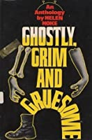 Ghostly, grim and gruesome: an anthology