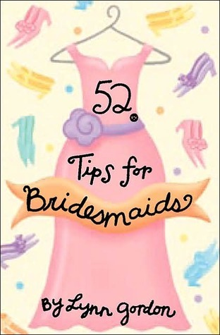 52 Tips for Bridesmaids Lynn Gordon