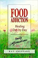 Food Addiction: Healing Day By Day, Daily Affirmations