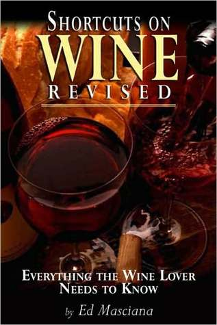 Shortcuts on Wine Revised: Everything the Wine Lover Needs to Know  by  Ed Masciana