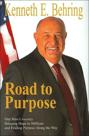 Road to Purpose: One Mans Journey Bringing Hope to Millions and Finding Purpose Along the Way  by  Kenneth E. Behring