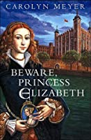 Beware, Princess Elizabeth (Young Royals, #2)