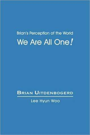 We Are All One!  by  Brian Uitdenbogerd