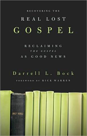 Recovering the Real Lost Gospel: Reclaiming the Gospel as Good News: Reclaiming the Gospel as Good News Darrell L. Bock