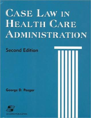 Case Law in Health Care Administration 2e George D. Pozgar