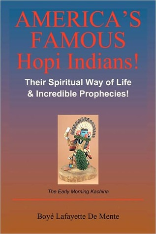 Americas Famous Hopi Indians!: Their Spiritual Way of Life & Incredible Prophecies! Boyé Lafayette de Mente