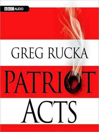 Patriot Acts (Atticus Kodiak Series #6) Greg Rucka