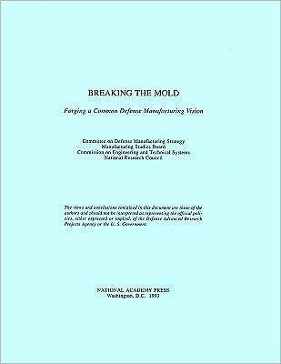 Breaking the Mold:: Forging a Common Defense Manufacturing Vision  by  National Research Council