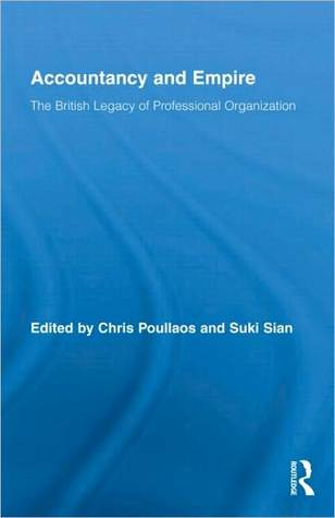 Accounting and Empire: The British Legacy of Professional Organization Chris Poullaos