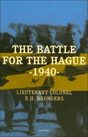 Battle for the Hague 1940: The First Great Airborne Operation in History E.H. Brongers
