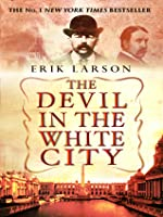 The Devil in the White City: Murder, Magic and Madness at the Fair that Changed America