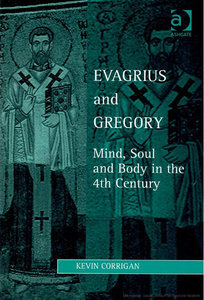 Evagrius and Gregory: Mind, Soul and Body in 4th Century  by  Kevin Corrigan