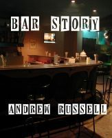 Bar Story  by  Andrew Russell