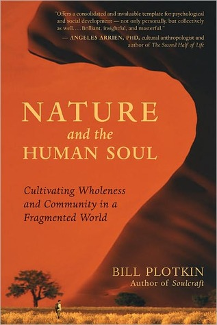 Nature and the Human Soul: Cultivating Wholeness and Community in a Fragmented World  by  Bill Plotkin