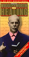 Smith Wigglesworth on Healing (Smith Wigglesworth Devotional Series)