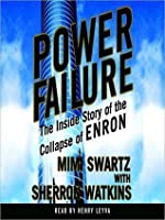 Power Failure: The Inside Story of How Enron's Culture of Arrogance and Greed Led to the Biggest Bankruptcy in American History