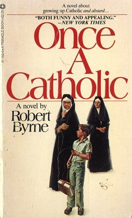 Once a Catholic  by  Robert Byrne
