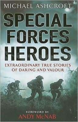 Special Forces Heroes: Extraordinary Stories of Daring and Valour Michael Ashcroft