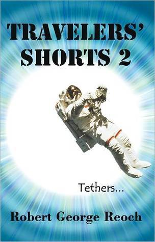 Travelers Shorts 2: Tethers  by  Robert George Reoch