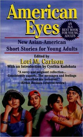 American Eyes: New Asian-American Short Stories for Young Adults  by  Lori Marie Carlson