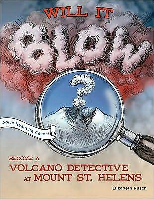 Will It Blow?: Become a Volcano Detective at Mount St. Helens  by  Elizabeth Rusch