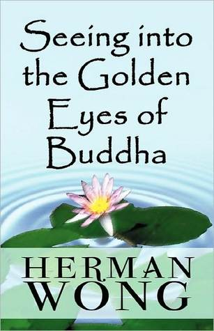 Seeing Into the Golden Eyes of Buddha  by  Herman Wong