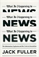 What Is Happening to News: The Information Explosion and the Crisis in Journalism