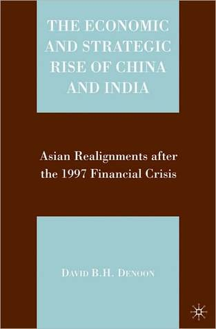 Economic and Strategic Rise of China and India  by  David B.H. Denoon