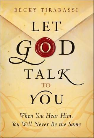 Let God Talk to You: When You Hear Him, You Will Never Be the Same  by  Becky Tirabassi