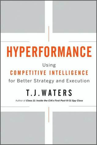 Hyperformance: Using Competitive Intelligence for Better Strategy and Execution T.J Waters