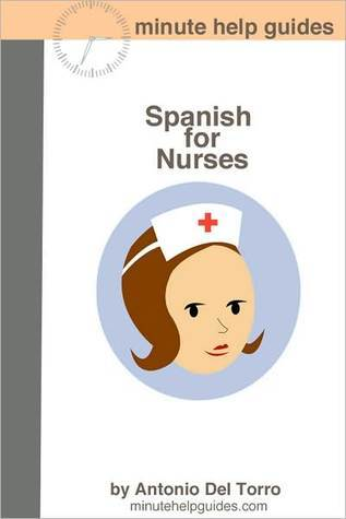 Spanish for Nurses: Essential Power Words and Phrases for Workplace Survival  by  Antonio Del Torro