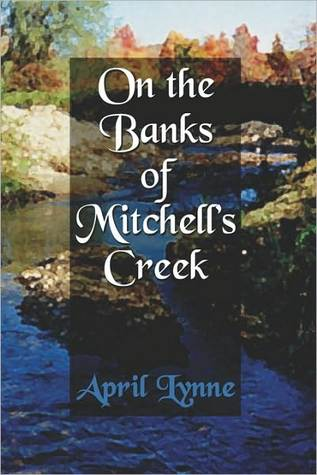 On the Banks of Mitchells Creek  by  April Lynne