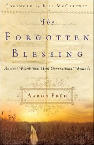The Forgotten Blessing: Ancient Words That Heal Generational Wounds Aaron Fruh