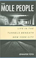 Mole People: Life in the Tunnels beneath New York City