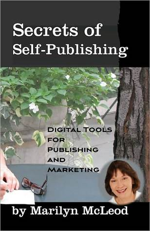 Secrets of Self Publishing: Digital Tools for Publishing and Marketing  by  Marilyn McLeod