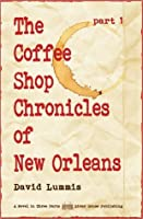 The Coffee Shop Chronicles of New Orleans - Part 1