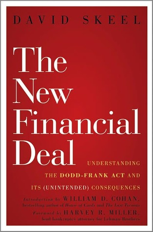 The New Financial Deal: Understanding the Dodd-Frank ACT and Its (Unintended) Consequences  by  David A. Skeel Jr.