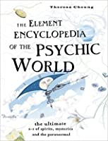 The Element Encyclopedia of the Psychic World: The Ultimate A?Z of Spirits, Mysteries and the Paranormal