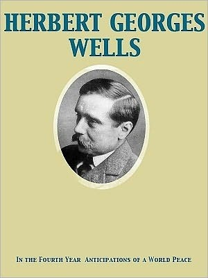 In the Fourth Year Anticipations of a World Peace  by  H.G. Wells
