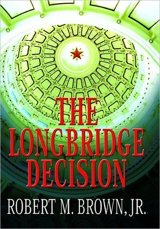 The Longbridge Decision Robert M. Brown Jr.