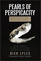 Pearls of Perspicacity: Proven Wisdom to Help You Find Career Satisfaction and Success