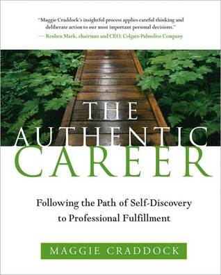 Authentic Career: Following the Path of Self-Discovery to Professional Fulfillment  by  Maggie Craddock