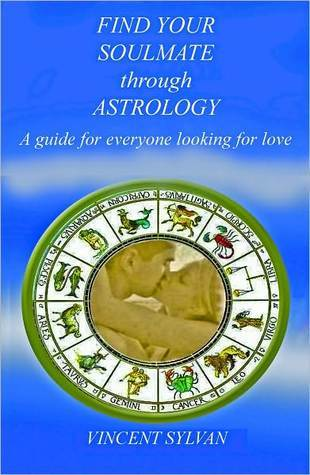 Find Your Soul Mate Through Astrology  by  Vincent Sylvan