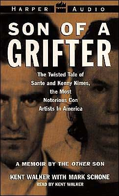 Son of a Grifter: Growing Up with Sante and Kenny Kimes: The Twisted Tale of the Most Notorious Con Artists in America Kent Walker
