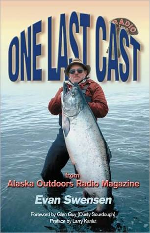 One Last Cast: From Alaska Outdoors Radio Magazine  by  Evan Swensen