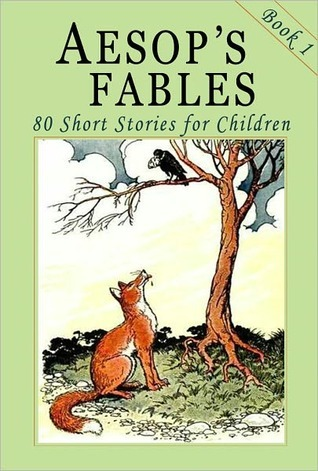 Aesops Fables - Book 1: 80 Short Stories for Children - Illustrated Aesop